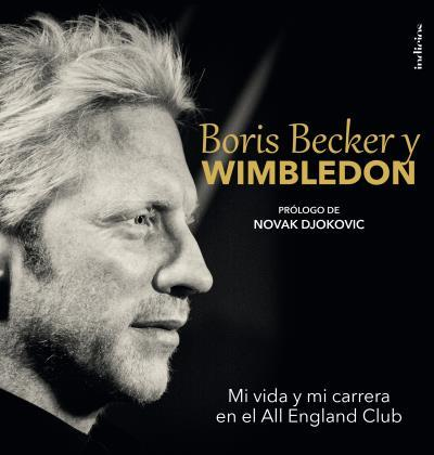 BORIS BECKER Y WIMBLEDON. MI VIDA Y MI CARRERA EN EL ALL ENGLAND CLUB