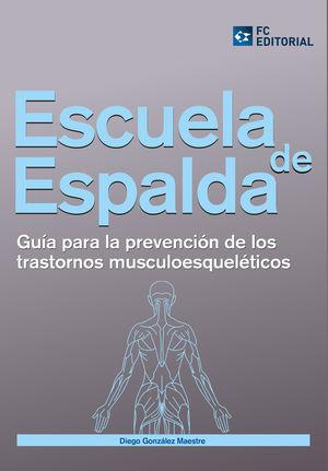 ESCUELA DE ESPALDA. GUÍA PARA LA PREVENCIÓN DE TRASTORNOS MUSCULO ESQUELÉTICOS
