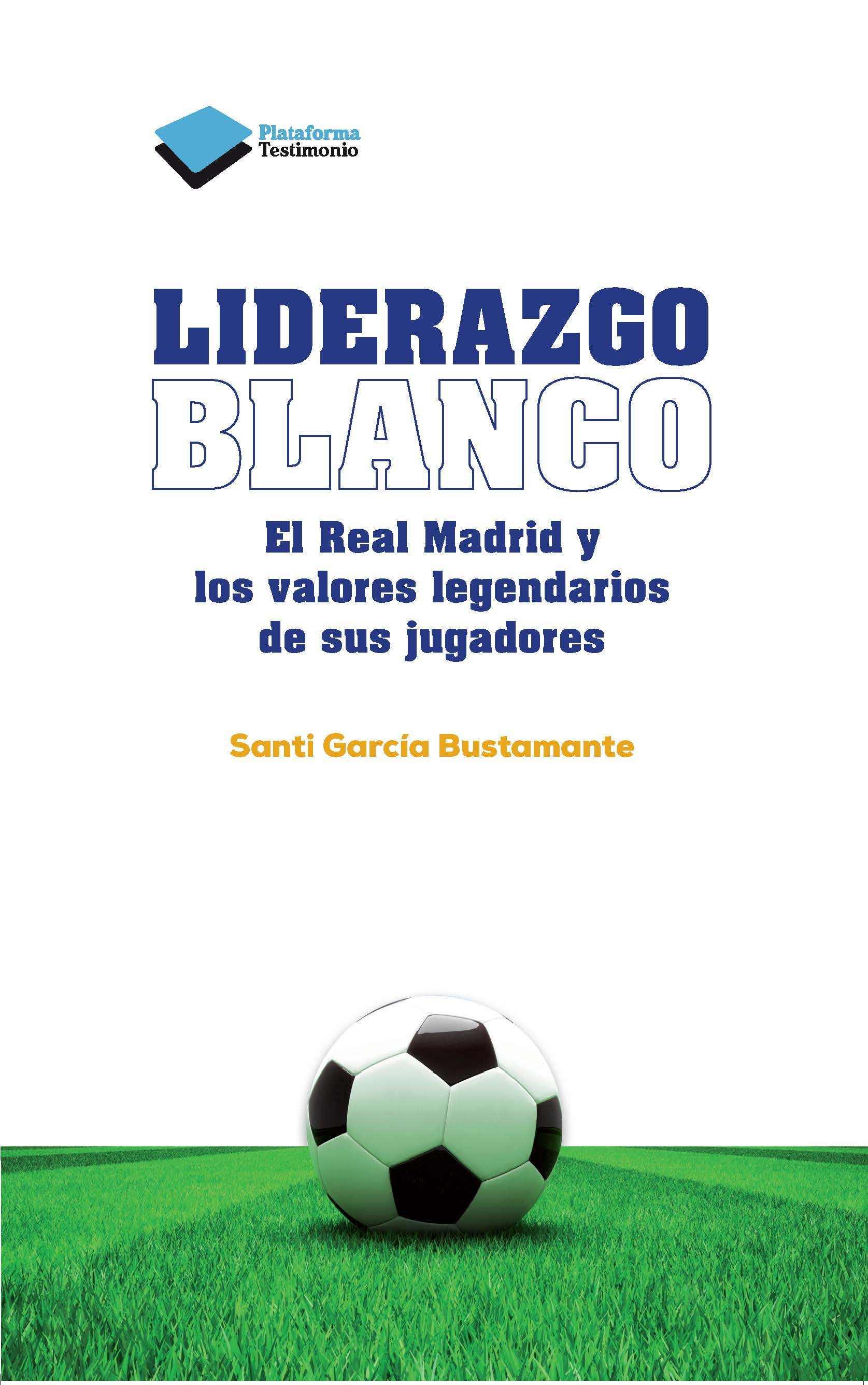 LIDERAZGO BLANCO. EL REAL MADRID Y LOS VALORES LEGENDARIOS DE SUS JUGADORES