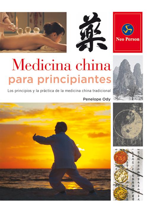 MEDICINA CHINA PARA PRINCIPIANTES. LOS PRINCIPIOS Y LA PRÁCTICA DE LA MEDICINA CHINA