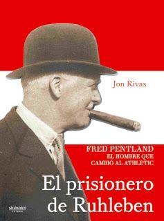 EL PRISIONERO DE RUHLEBEN. FRED PENTLAND, EL HOMBRE QUE CAMBIÓ AL ATHLETIC