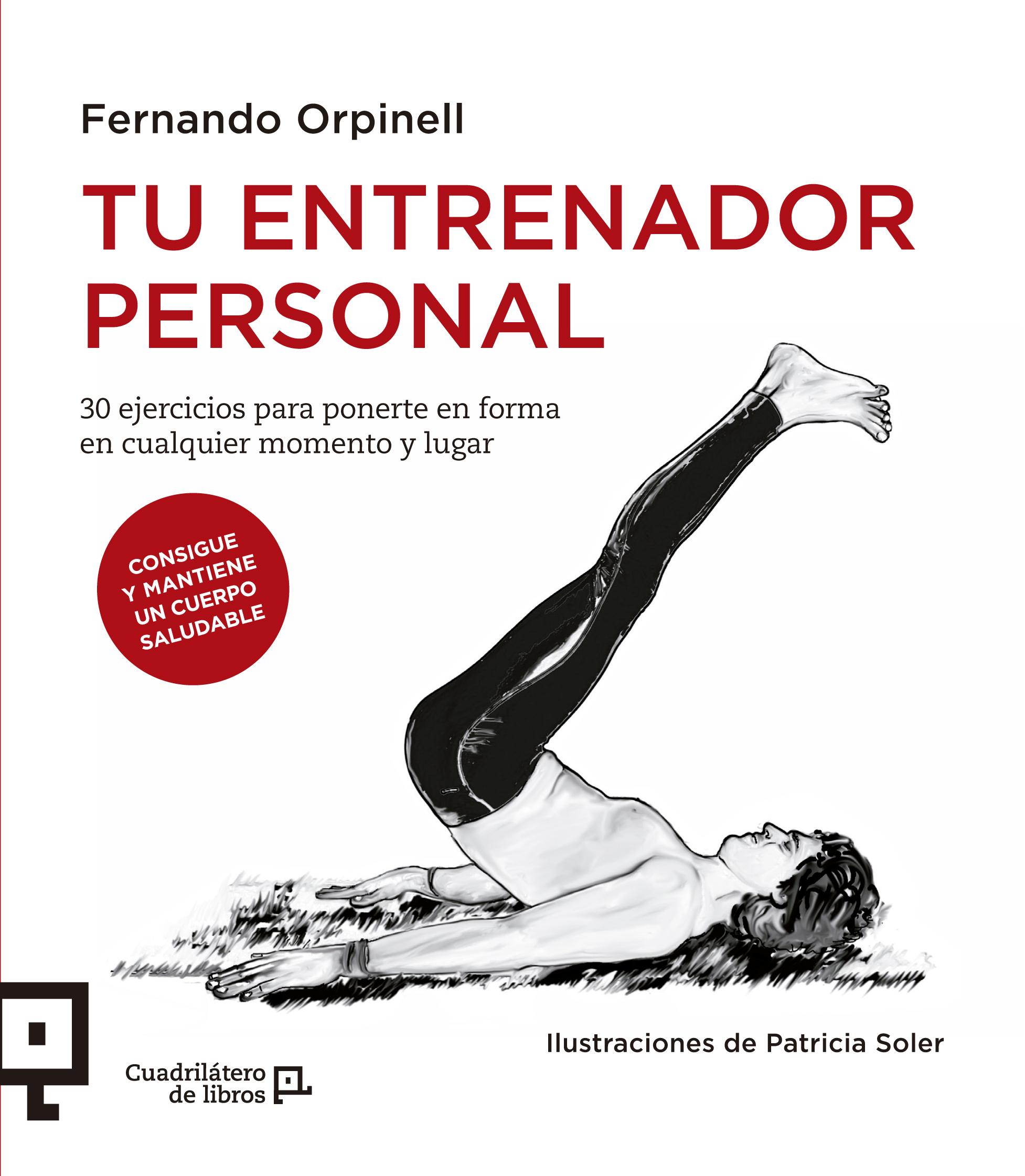 TU ENTRENADOR PERSONAL, 30 EJERCICIOS PARA PONERTE EN FORMA EN CUALQUIER MOMENTO