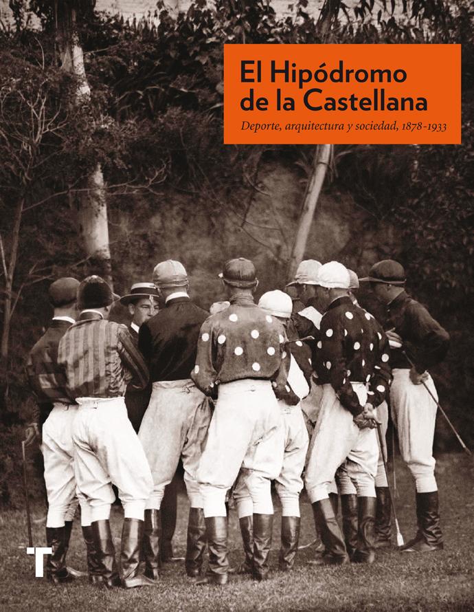 EL HIPÓDROMO DE LA CASTELLANA. DEPORTE, ARQUITECTURA Y SOCIEDAD, 1878-1933