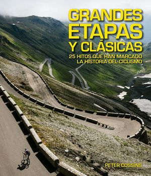 GRANDES ETAPAS Y CLÁSICAS. 25 HITOS QUE HAN MARCADO LA HISTORIA DEL CICLISMO