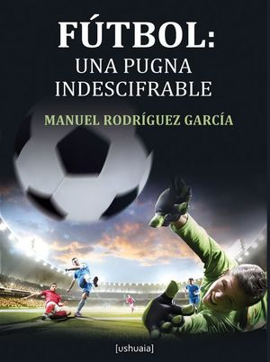 FUTBOL: UNA PUGNA INDESCIFRABLE
