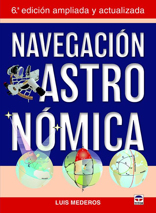NAVEGACIÓN ASTRONÓMICA. 6ª EDICIÓN AMPLIADA, ACTUALIZADA Y EN COLOR