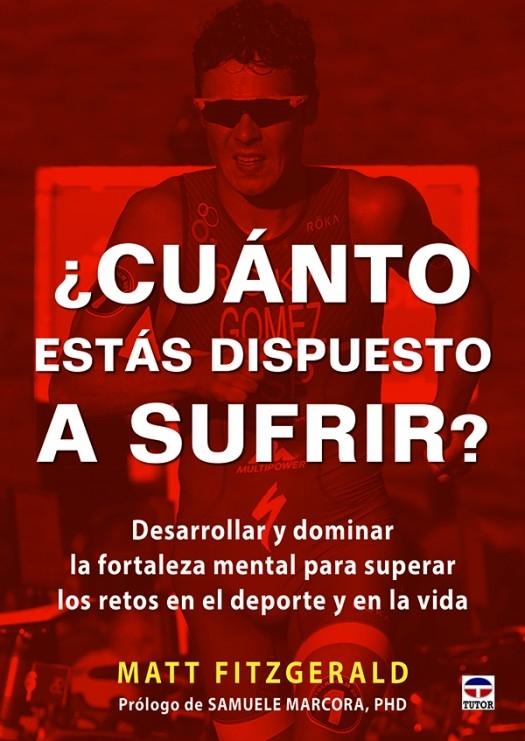 ¿CUÁNTO ESTÁS DISPUESTO A SUFRIR?. DESARROLLAR Y DOMINAR LA FORTALEZA MENTAL PARA SUPERAR LOS RETOS EN EL DEPORTE...