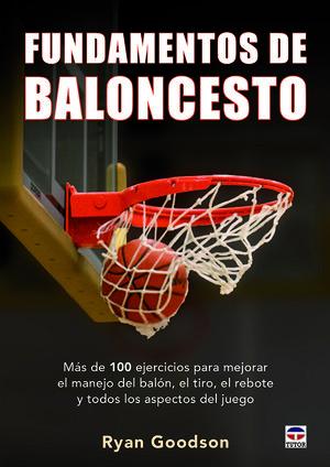FUNDAMENTOS DEL BALONCESTO. MÁS DE 100 EJERCICIOS PARA MEJORAR EL MANEJO DEL BALÓN, EL TIRO, EL REBOTE Y TODOS LOS ASPECTOS DEL JUEGO