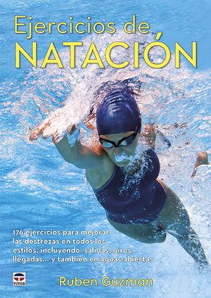 EJERCICIOS DE NATACIÓN. 176 EJERCICIOS PARA MEJORAR LAS DESTREZAS EN TODOS LOS ESTILOS, INCLUYENDO: SALIDAS, GIROS, LLEGADAS...Y TAMBIÉN EN AGUAS ABIE