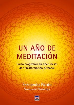 UN AÑO DE MEDITACIÓN. CURSO PROGRESIVO EN DOCE MESES DE TRANSFORMACIÓN PERSONAL