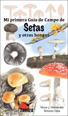 MI PRIMERA GUÍA CAMPO DE SETAS Y OTROS HONGOS