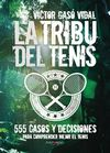 LA TRIBU DEL TENIS. 555 CASOS Y DECISIONES PARA COMPRENDER MEJOR EL TENIS