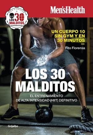 LOS 30 MALDITOS (MEN'S HEALTH). EL ENTRENAMIENTO DE ALTA INTENSIDAD (HIIT) DEFINITIVO