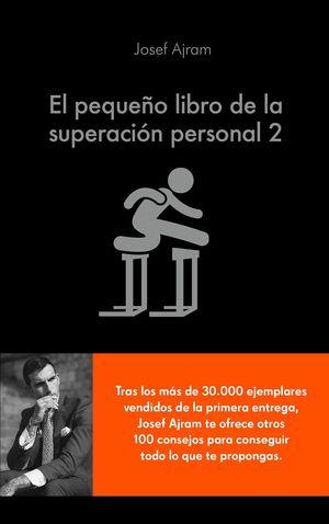 EL PEQUEÑO LIBRO DE LA SUPERACIÓN PERSONAL 2. ÉCHALE MÁS GASOLINA A TU CEREBRO Y CONSIGUE TODO LO QUE TE PROPONGAS