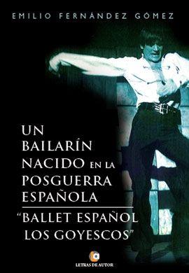 UN BAILARÍN NACIDO EN LA POSGUERRA ESPAÑOLA. BALLET ESPAÑOL LOS GOYESCOS