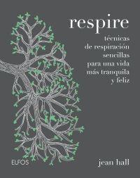 RESPIRE. TÉCNICAS DE RESPIRACIÓN SENCILLAS PARA UNA VIDA MÁS TRANQUILA Y FELIZ