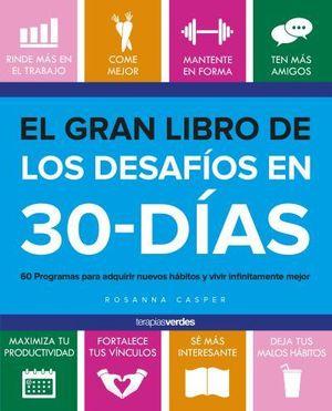 EL GRAN LIBRO DE LOS DESAFÍOS EN 30 DÍAS. 60 PROGRAMAS PARA ADQUIRIR BUENOS HÁBITOS Y VIVIR INFINITAMENTE MEJOR