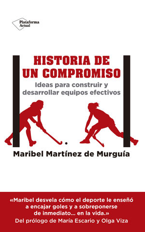 HISTORIA DE UN COMPROMISO. IDEAS PARA CONSTRUIR Y DESARROLLAR EQUIPOS EFECTIVOS