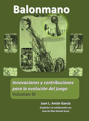 BALONMANO VOL III. INNOVACIONES Y CONTRIBUBUCIONES PARA LA EVOLUCIÓN DEL JUEGO
