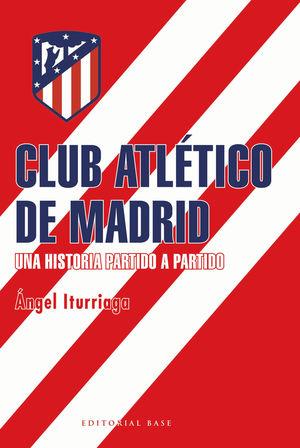 CLUB ATLÉTICO DE MADRID. UNA HISTORIA PARTIDO A PARTIDO