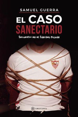 EL CASO SANECTARIO. SECUESTRO EN EL SÁNCHEZ PIZJUÁN