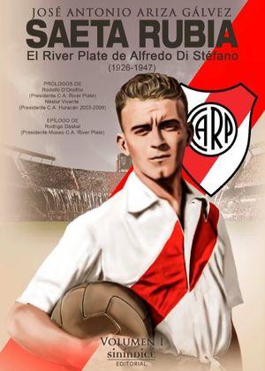 SAETA RUBIA. EL RIVER PLATE DE ALFREDO DI STÉFANO, 1926-1947
