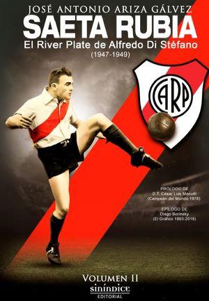 SAETA RUBIA. EL RIVER PLATE DE ALFREDO DI STÉFANO 1947-1949