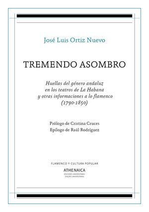 TREMENDO ASOMBRO. HUELLAS DEL GÉNERO ANDALUZ EN LOS TEATROS DE LA HABANA Y OTRAS INFORMACIONES A LO FLAMENCO (1790-1850)