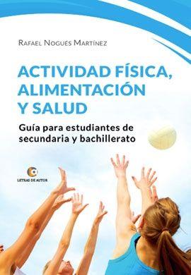 ACTIVIDAD FÍSICA, ALIMENTACIÓN Y SALUD. GUÍA PARA ESTUDIANTES DE SECUNDARIA Y BACHILLERATO