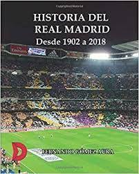 HISTORIA DEL REAL MADRID DESDE 1902 A 2018