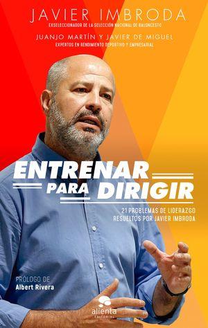 ENTRENAR PARA DIRIGIR. 20 PROBLEMAS DE LIDERAZGO RESUELTOS POR JAVIER IMBRODA