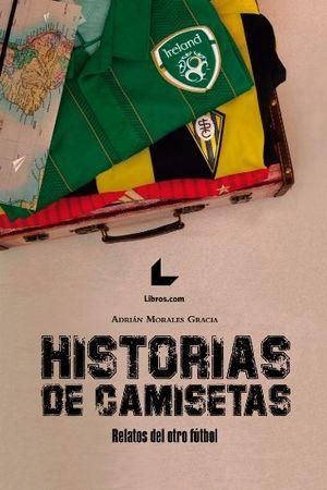 HISTORIAS DE CAMISETAS, RELATOS DEL OTRO FÚTBOL