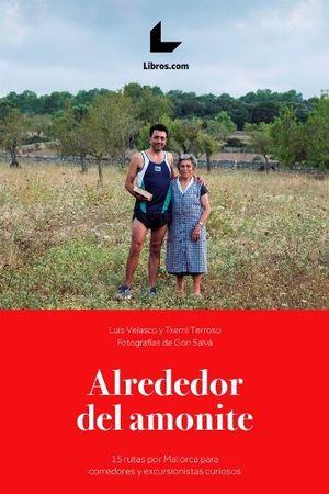 ALREDEDOR DEL AMONITE. 15 RUTAS POR MALLORCA PARA CORREDORES Y EXCURSIONISTAS CURIOSOS
