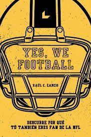 YES, WE FOOTBALL. DESCUBRE POR QUÉ TÚ TAMBIÉN ERES FAN DE LA NFL