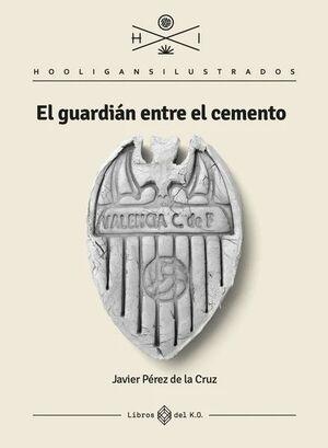 EL GUARDIÁN ENTRE EL CEMENTO