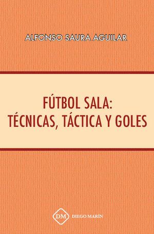 FUTBOL SALA: TECNICAS, TACTICA Y GOLES