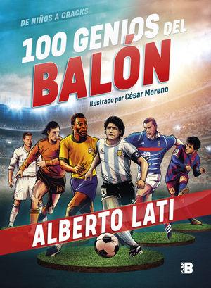 100 GENIOS DEL BALÓN. DE NIÑOS A CRACKS