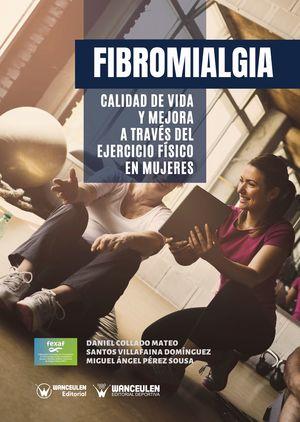 FIBROMIALGIA: CALIDAD DE VIDA Y MEJORA A TRAVÉS DEL EJERCICIO FÍSICO EN MUJERES