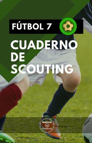 FÚTBOL 7. CUADERNO DE SCOUTING