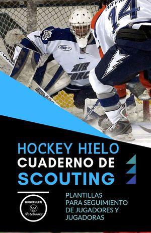 HOCKEY HIELO. CUADERNO DE SCOUTING