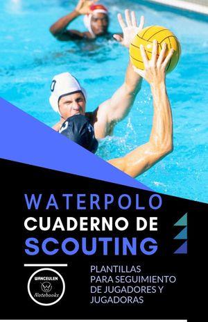 WATERPOLO. CUADERNO DE SCOUTING