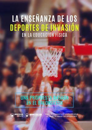 LA ENSEÑANZA DE LOS DEPORTES DE INVASIÓN EN LA EDUCACIÓN FÍSICA. UNA PROPUESTA BASADA EN EL BALONCESTO