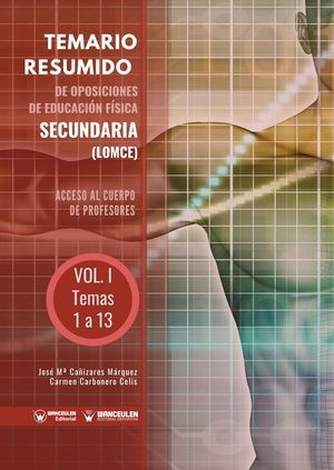 TEMARIO RESUMIDO DE OPOSICIONES DE EDUCACIÓN FÍSICA SECUNDARÍA (LOMCE) VOLUMEN I