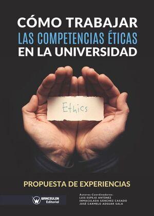CÓMO TRABAJAR LAS COMPETENCIAS ÉTICAS EN LA UNIVERSIDAD. PROPUESTA DE EXPERIENCIAS