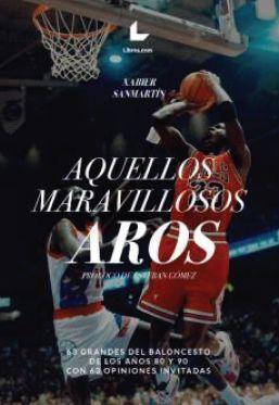 AQUELLOS MARAVILLOSOS AROS. 63 GRANDES DEL BALONCESTO DE LOS AÑOS 80 Y 90 CON 63 OPINIONES INVITADAS