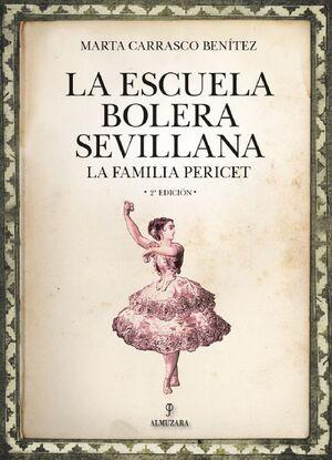 LA ESCUELA BOLERA SEVILLANA. LA FAMILIA PERICET 2ª EDICIÓN