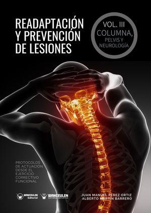 READAPTACIÓN Y PREVENCIÓN DE LESIONES. VOLUMEN III - COLUMNA, PELVIS Y NEUROLOGÍA. (PROTOCOLOS DE ACTUACIÓN DESDE EL EJERCICIO CORRECTIVO FUNCIONAL).