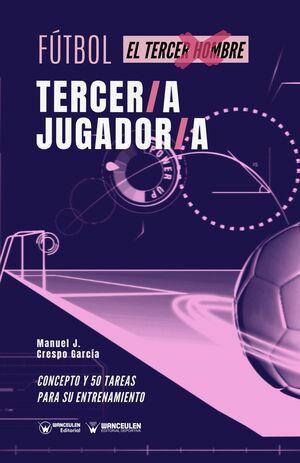 FÚTBOL: TERCER/A JUGADOR/A (EL TERCER HOMBRE) (CONCEPTO Y 50 TAREAS PARA SU ENTRENAMIENTO)