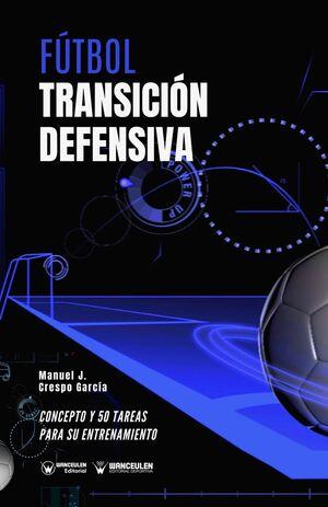 FÚTBOL: TRANSICIÓN DEFENSIVA (CONCEPTO Y 50 TAREAS PARA SU ENTRENAMIENTO)