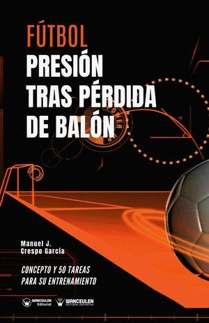 FÚTBOL: PRESIÓN TRAS PÉRDIDA DE BALÓN (CONCEPTO Y 50 TAREAS PARA SU ENTRENAMIENTO)